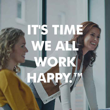 IT'S TIME WE ALL WORK HAPPY.™